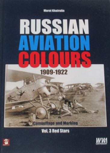 Russian Aviation Colours 1909-1922, Camouflage and Marking, Volume 3 Red Stars, by Marat Khairulin